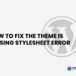 HOW TO FIX THE THEME IS MISSING STYLESHEET ERROR