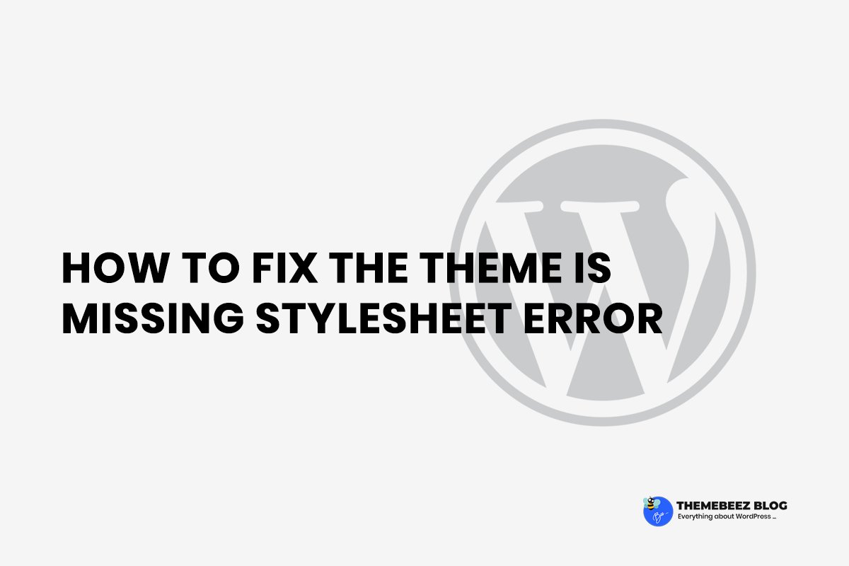 "[ 2019 ] Fix the theme is missing ""style.css"" Stylesheet Error"