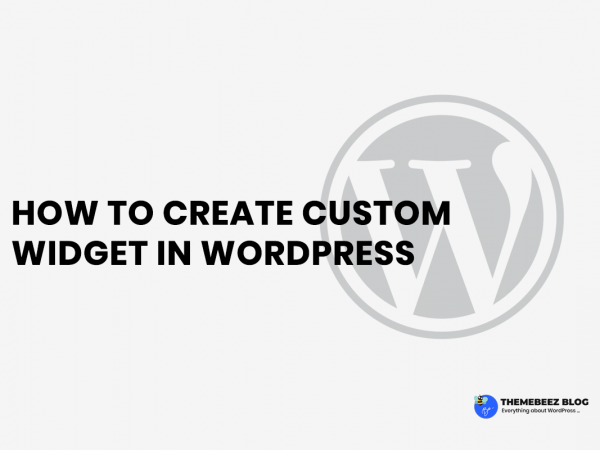 How to create custom widget in WordPress