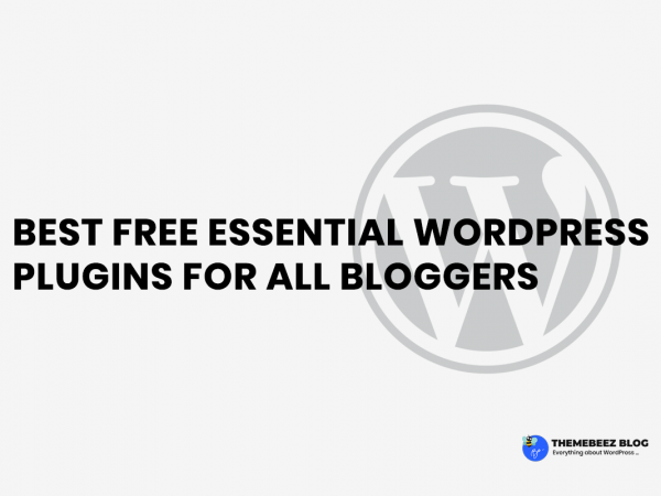 Best Free Essential WordPress plugins For Bloggers