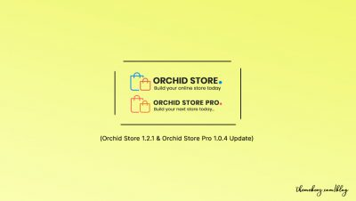 Orchid Store Version 1.2.1 & Pro Version 1.0.4 (Major Update & New Features)